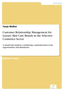 Titel: Customer Relationship Management for Luxury Skin Care Brands in the Selective Cosmetics Sector