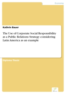 Titel: The Use of Corporate Social Responsibility as a Public Relations Strategy considering Latin America as an example
