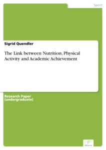 Titel: The Link between Nutrition, Physical Activity and Academic Achievement