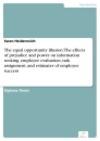 Titel: The equal opportunity illusion: The effects of prejudice and power on information seeking, employee evaluation, task assignment, and estimates of employee success