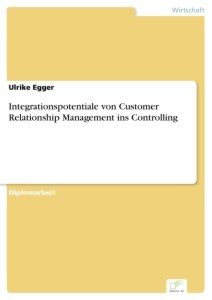 Titel: Integrationspotentiale von Customer Relationship Management ins Controlling