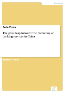 Titel: The great leap forward: The marketing of banking services in China