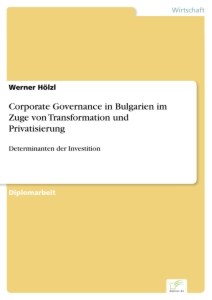 Titel: Corporate Governance in Bulgarien im Zuge von Transformation und Privatisierung