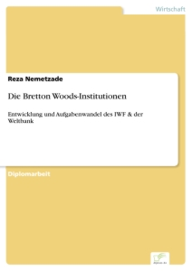Titel: Die Bretton Woods-Institutionen