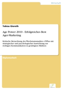 Titel: Age Power 2010 - Erfolgreiches Best Ager-Marketing