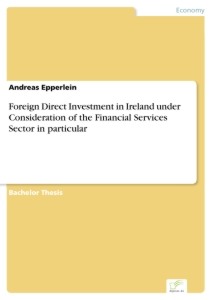 Titel: Foreign Direct Investment in Ireland under Consideration of the Financial Services Sector in particular