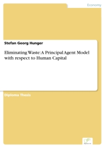 Titel: Eliminating Waste: A Principal Agent Model with respect to Human Capital