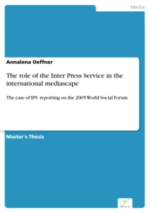 Titel: The role of the Inter Press Service in the international mediascape