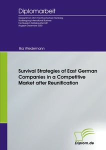 Titel: Survival Strategies of East German Companies in a Competitive Market after Reunification