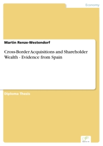 Titel: Cross-Border Acquisitions and Shareholder Wealth - Evidence from Spain
