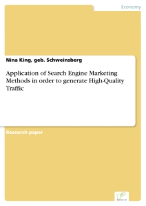 Titel: Application of Search Engine Marketing Methods in order to generate High-Quality Traffic