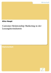 Titel: Customer Relationship Marketing in der Luxusgüterindustrie
