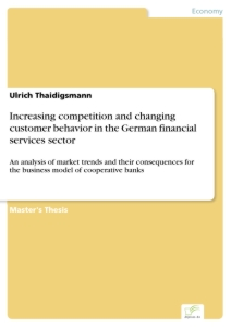 Titel: Increasing competition and changing customer behavior in the German financial services sector