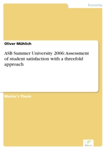Titel: ASB Summer University 2006: Assessment of student satisfaction with a threefold approach