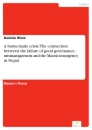Ti A home-made crisis: The connection between the failure of good governance, mismanagement and the Maoist insurgency in Nepal