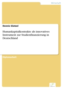 Titel: Humankapitalkontrakte als innovatives Instrument zur Studienfinanzierung in Deutschland