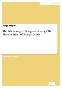 Titel: The label can give (imaginary) wings: The Placebo Effect of Energy Drinks