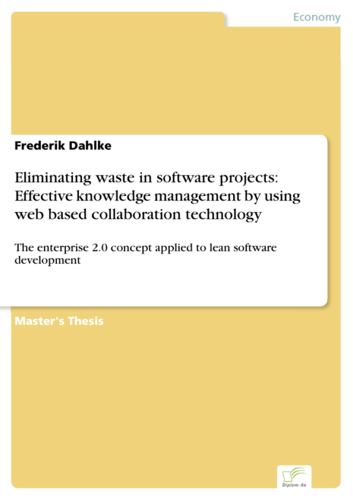 Titel: Eliminating waste in software projects: Effective knowledge management by using web based collaboration technology