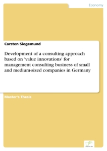 Titel: Development of a consulting approach based on 'value innovations' for management consulting business of small and medium-sized companies in Germany