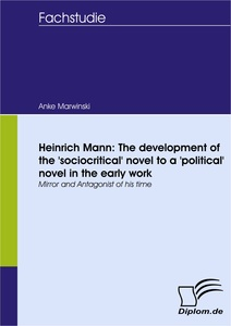Titel: Heinrich Mann: The development of the 'sociocritical' novel to a 'political' novel in the early work