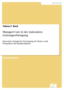 Titel: Managed Care in der stationären Leistungserbringung