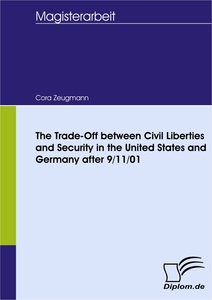 Titel: The Trade-Off between Civil Liberties and Security in the United States and Germany after 9/11/01