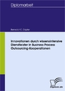 Titel: Innovationen durch wissensintensive Dienstleister in Business Process Outsourcing-Kooperationen
