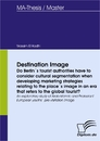 Titel: Destination Image - Do Berlin´s tourist authorities have to consider cultural segmentation when developing marketing strategies relating to the place´s image in an era that refers to the global tourist?