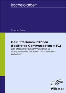 Titel: Gestützte Kommunikation (Facilitated Communication = FC)
