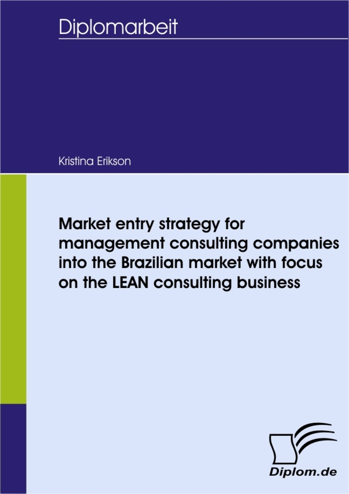 Titel: Market entry strategy for management consulting companies into the Brazilian market with focus on the LEAN consulting business