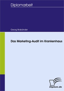 Titel: Das Marketing-Audit im Krankenhaus