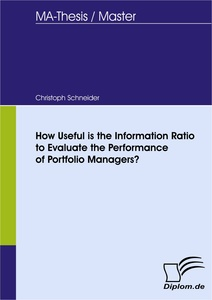 Titel: How Useful is the Information Ratio to Evaluate the Performance of Portfolio Managers?