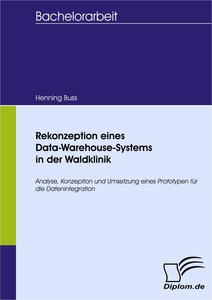 Titel: Rekonzeption eines Data-Warehouse-Systems in der Waldklinik