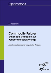 Titel: Commodity Futures - Enhanced Strategien zur Performancesteigerung?
