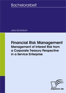 Titel: Financial Risk Management - Management of Interest Risk from a Corporate Treasury Perspective in a Service Enterprise