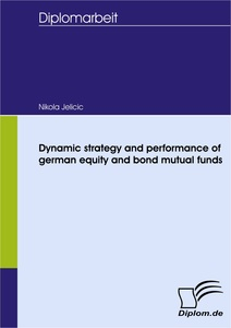 Titel: Dynamic strategy and performance of german equity and bond mutual funds