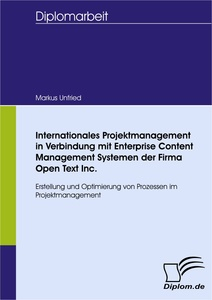 Titel: Internationales Projektmanagement in Verbindung mit Enterprise Content Management Systemen der Firma Open Text Inc.