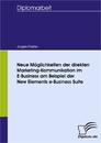 Titel: Neue Möglichkeiten der direkten Marketing-Kommunikation im E-Business am Beispiel der New Elements e-Business Suite