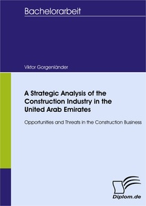 Titel: A Strategic Analysis of the Construction Industry in the United Arab Emirates