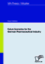 Titel: Future Scenarios for the German Pharmaceutical Industry
