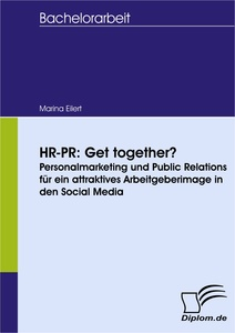 Titel: HR-PR: Get together? Personalmarketing und Public Relations für ein attraktives Arbeitgeberimage in den Social Media
