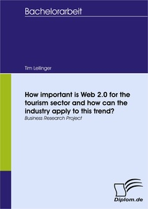 Titel: How important is Web 2.0 for the tourism sector and how can the industry apply to this trend?