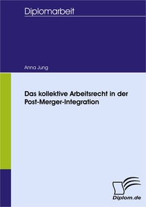 Titel: Das kollektive Arbeitsrecht in der Post-Merger-Integration