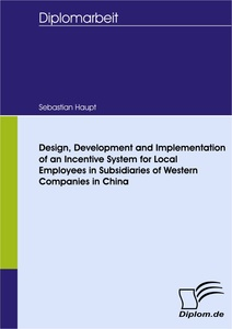 Titel: Design, Development and Implementation of an Incentive System for Local Employees in Subsidiaries of Western Companies in China