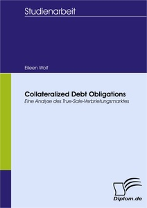 Titel: Collateralized Debt Obligations - Eine Analyse des True-Sale-Verbriefungsmarktes