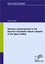 Titel: Women's advancement in the German hospitality industry despite of the glass ceiling