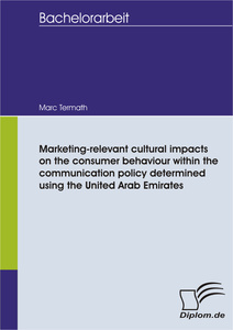 Titel: Marketing-relevant cultural impacts on the consumer behaviour within the communication policy determined using the United Arab Emirates