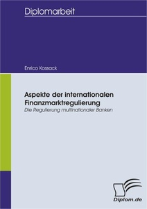 Titel: Aspekte der internationalen Finanzmarktregulierung: Die Regulierung multinationaler Banken