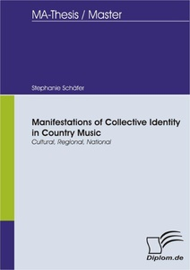 Titel: Manifestations of Collective Identity in Country Music - Cultural, Regional, National