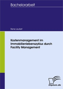 Titel: Kostenmanagement im Immobilienlebenszyklus durch Facility Management